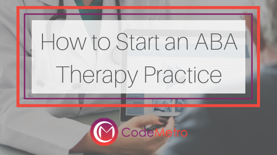 How to Start an ABA Therapy Practice- Code Metro