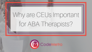 Why CEUs are Important for ABA Therapists - CodeMetro